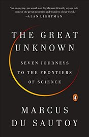 Great Unknown: Seven Journeys to the Frontiers of Science - Sautoy, Marcus Du
