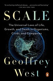 Scale : The Universal Laws of Life, Growth, and Death in Organisms, Cities, and Companies - West, Geoffrey