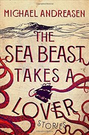 Sea Beast Takes a Lover: Stories - Andreasen, Michael