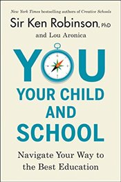 You, Your Child, and School Navigate Your Way to the Best Education - Robinson, Ph.D., Ken