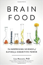 Brain Food: The Surprising Science of Eating for Cognitive Power - Mosconi, Lisa