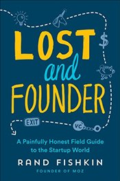 Lost and Founder: A Painfully Honest Field Guide to the Startup World - Rand, Fishkin