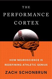 Performance Cortex: How Neuroscience Is Redefining Athletic Genius - Schonbrun, Zach