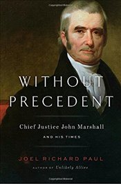 Without Precedent: Chief Justice John Marshall and His Times - Paul, Joel Richard