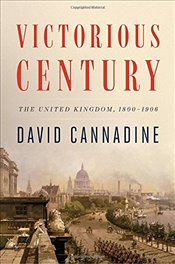 Victorious Century: The United Kingdom, 1800-1906 (The Penguin History of Britain) - Cannadine, Dodge Professor of History David