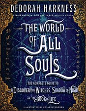 World of All Souls: The Complete Guide to a Discovery of Witches, Shadow of Night, and the Book of L - Harkness, Deborah