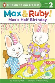 Maxs Half Birthday (Max and Ruby: Penguin Young Readers, Level 2) - Wells, Rosemary