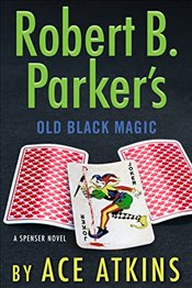 Robert B. Parkers Old Black Magic (Spenser) - Atkins, Ace