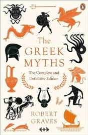 Greek Myths : The Complete and Definitive Edition - Graves, Robert