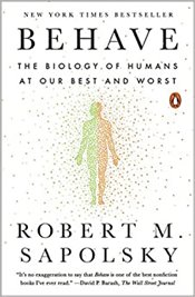 Behave: The Biology of Humans at Our Best and Worst - Sapolsky, Robert M