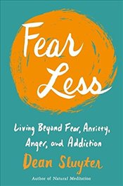 Fear Less: Living Beyond Fear, Anxiety, Anger, and Addiction - Sluyter, Dean