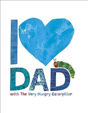 I Love Dad with the Very Hungry Caterpillar (World of Eric Carle) - Carle, Eric
