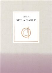 How to Set a Table: Inspiration, ideas and etiquette for hosting friends and family (Interior Design - N/A,