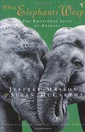 WHEN ELEPHANTS WEEP : Emotional Lives of Animals - Masson, Jeffrey Moussaieff