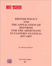 British Policy and the Application of Reforms for the Armenians in Eastern Anatolia - Şaşmaz, Musa