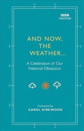 And Now, The Weather...: A celebration of our national obsession - Maloney, Alison