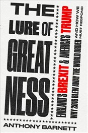 Lure of Greatness: England's Brexit and Americas Trump - Barnett, Anthony