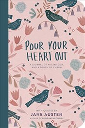 Pour Your Heart Out (Jane Austen) - Austen, Jane