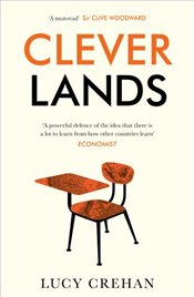 Cleverlands: The Secrets Behind the Success of the World's Education Superpowers - Crehan, Lucy