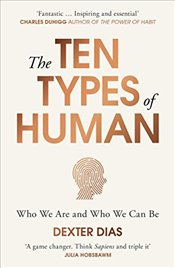 Ten Types of Human: Who We Are and Who We Can Be - Dias, Dexter