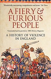 Fiery & Furious People: A History of Violence in England - Sharpe, James