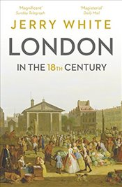 London In The Eighteenth Century: A Great and Monstrous Thing - White, Jerry