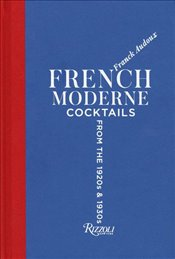 French Moderne : Cocktails from the Twenties and Thirties with Recipes - Audoux, Franck