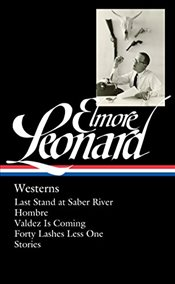 Elmore Leonard: Westerns: Last Stand at Saber River / Hombre / Valdez Is Coming / Forty Lashes Less  - Leonard, Elmore