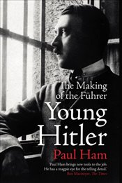 Young Hitler: The Making of the Fuhrer - Ham, Paul