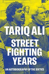 Street-Fighting Years : An Autobiography of the Sixties - Ali, Tariq