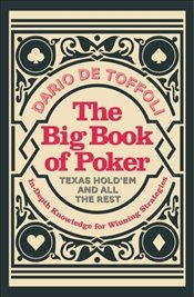 Big Book of Poker: Texas Hold Em and All the Rest: In-Depth Knowledge for Winning - Toffoli, Dario De