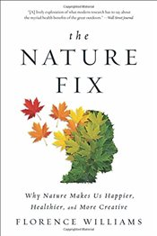 Nature Fix : Why Nature Makes Us Happier, Healthier, and More Creative - Williams, Florence