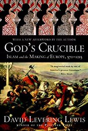 Gods Crucible: Islam and the Making of Europe, 570-1215 - Lewis, David Levering