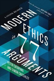 Modern Ethics in 77 Arguments: A Stone Reader - Catapano, Peter