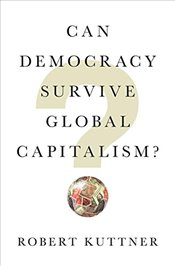 Can Democracy Survive Global Capitalism? - KUTTNER, ROBERT