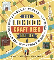 London Craft Beer Guide: The best breweries, pubs and tap rooms for the best artisan brews - Garrett, Jonny