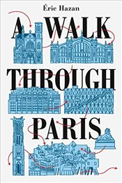 Walk Through Paris : A Radical Exploration - Hazan, Eric