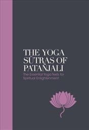 Yoga Sutras of Patañjali Sacred Texts: The Essential Yoga Texts for Spiritual Enlightenment - Vivekananda, Swami