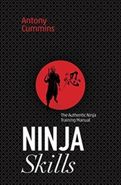 Ninja Skills: The Authentic Ninja Training Manual - Cummins, Antony