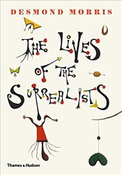 Lives of the Surrealists - Morris, Desmond
