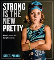 Strong is the New Pretty : A Celebration of Girls Being Themselves - Parker, Kate T.