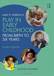 Mary D. Sheridans Play in Early Childhood : From Birth to Six Years - Howard, Justine