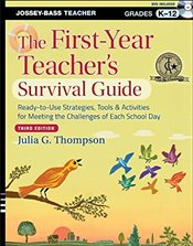 First-year Teachers Survival Guide: Ready-to-use Strategies, Tools & Activities for Meeting the Cha - Thompson, Julia G.