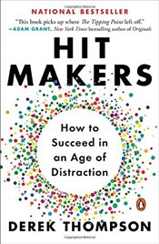 Hit Makers : How to Succeed in an Age of Distraction - Thompson, Derek