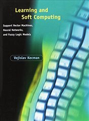 Learning and Soft Computing : Support Vector Machines, Neural Networks, and Fuzzy Logic Models - Kecman, Vojislav