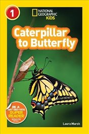 National Geographic Kids Readers: Caterpillar to Butterfly (National Geographic Kids Readers: Level  - Marsh, Laura