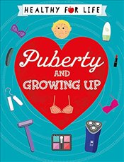Puberty and Growing Up (Healthy for Life) - Claybourne, Anna