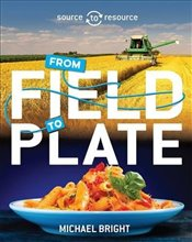 Food: From Field to Plate (Source to Resource) - Bright, Michael
