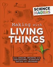 Making with Living Things (Science Makers) - Claybourne, Anna