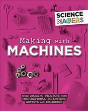 Making with Machines (Science Makers) - Claybourne, Anna